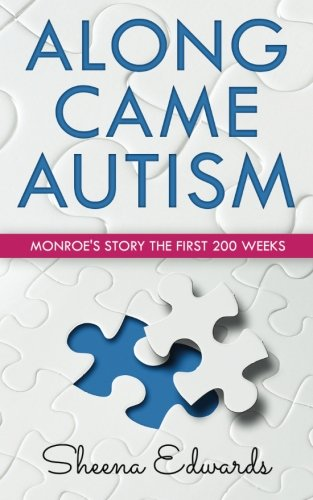 Along Came Autism: Monroe's Story The First 200 Weeks: Sheena Edwards