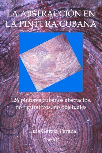 9780692669662: La abstraccion en la pintura cubana: 126 pintores cubanos abstractos, no figurativos, no objetuales: Volume 2