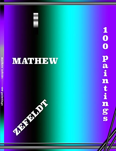 9780692671078: Mathew Zefeldt: 100 Paintings