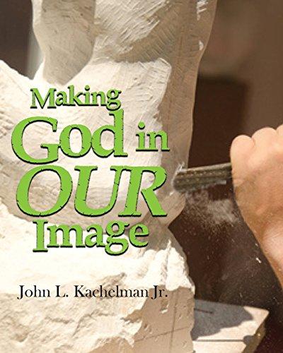 Making God In Our Image: Kachelman Jr., John
