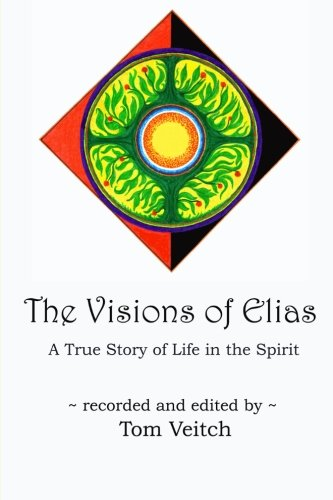 9780692683026: The Visions of Elias: A True Story of Life in the Spirit