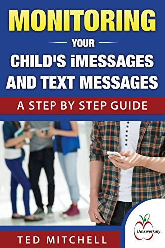 9780692686959: Monitoring Your Child's iMessages and Text Messages: A Step by Step Guide
