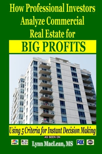 9780692688984: How Professional Investors Analyze Commercial Real Estate for Big Profits: Using 5 Criteria for Instant Decision Making