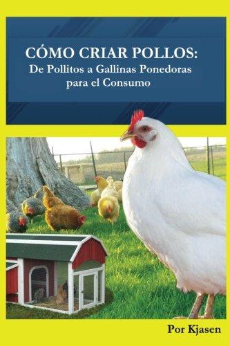 9780692691205: Como Criar Pollos:: De Pollitos a Gallinas Ponedoras para el Consumo