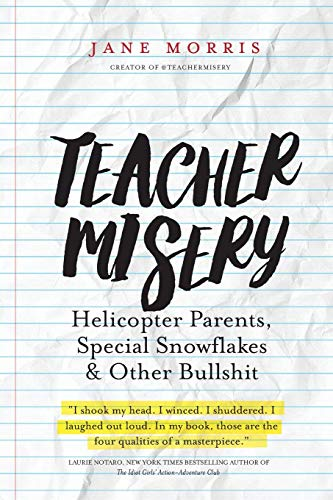 9780692697955: Teacher Misery: Helicopter Parents, Special Snowflakes, and Other Bullshit