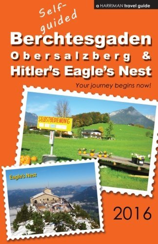 9780692701027: Self-guided Berchtesgaden, Obersalzberg & Hitler's Eagle's Nest - 2016