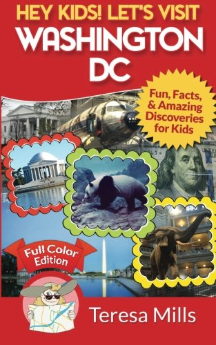 9780692708897: Hey Kids! Let's Visit Washington DC: Fun, Facts and Amazing Discoveries for Kids (Full Color Edition) (Volume 1)