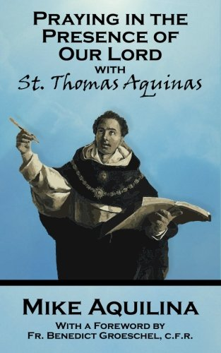 9780692712818: Praying In The Presence Of Our Lord with St. Thomas Aquinas