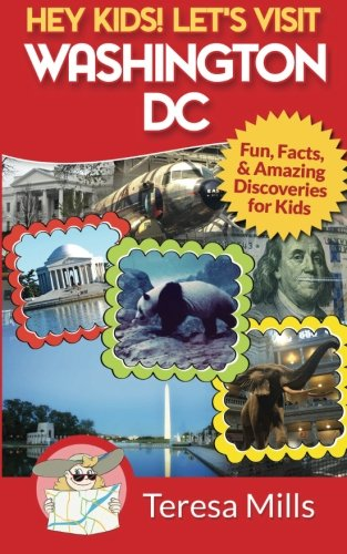 9780692714799: Hey Kids! Let's Visit Washington DC: Fun, Facts and Amazing Discoveries for Kids (Volume 1)