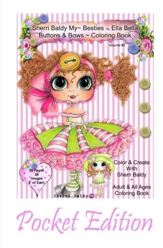 9780692715260: Sherri Baldy My-Besties Ella Bella Buttons and Bows Coloring Book Pocket Edition: Yay! Now My-Besties Ella Bella Buttons and Bows coloring book comes in this easy to carry 5.25