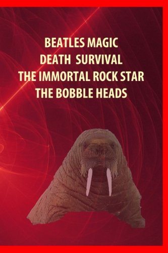 Beatles Magic, Death, Survival, the Immortal Rock: Schultze, MR Ernie