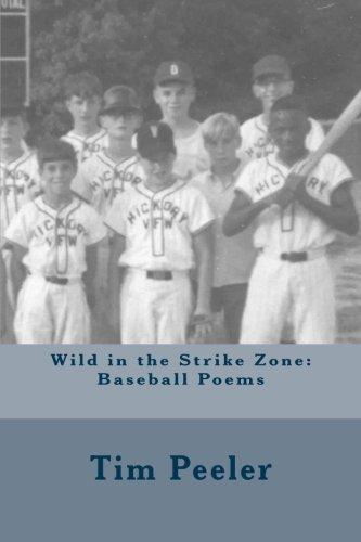 Wild in the Strike Zone: Baseball Poems: Tim Peeler