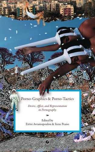 9780692720547: Porno-Graphics and Porno-Tactics: Desire, Affect and Representation in Pornography