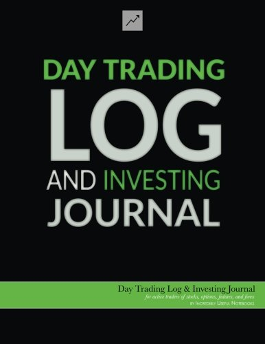 9780692727256: Day Trading Log & Investing Journal (8.5x11, 162pp; green/black glossy edition): for active traders of stocks, options, futures, and forex ... traders, short-term traders, and investors]