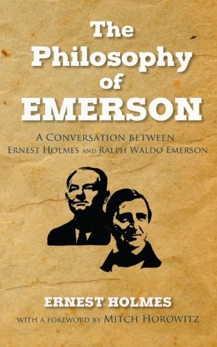 9780692731062: The Philosophy of Emerson: A Conversation between Ralph Waldo Emerson and Ernest Holmes