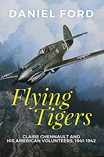 9780692734735: Flying Tigers: Claire Chennault and His American Volunteers, 1941-1942