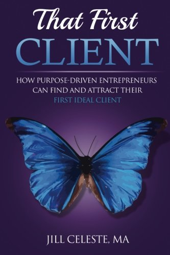 9780692735664: That First Client: How Purpose-Driven Entrepreneurs Can Find and Attract Their First Ideal Client