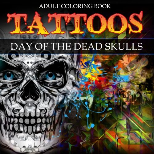 9780692738733: Tattoos: Adult Coloring Book: Day of the Dead:Skulls (Adult Coloring Books) (Volume 3)