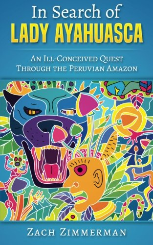 9780692741047: In Search of Lady Ayahuasca: An Ill-Conceived Quest Through the Peruvian Amazon