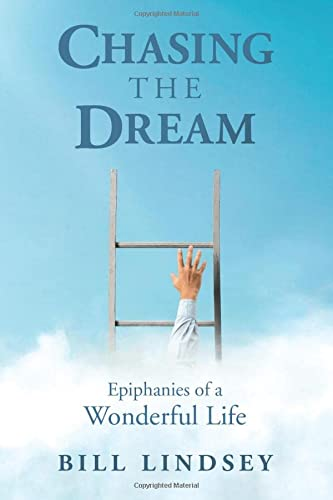 Chasing the Dream: Epiphanies of a Wonderful Life: Bill Lindsey