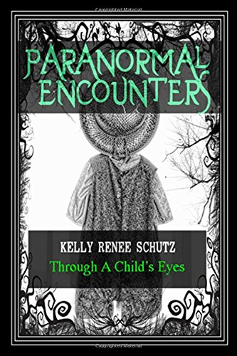 Paranormal Encounters: Through A Child`s Eyes (Volume