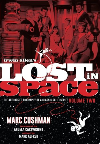 Irwin Allen's Lost in Space Volume Two: The authorized birography of a classic Sci-Fi Series