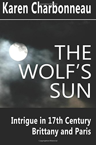 9780692749111: The Wolf's Sun: Intrigue in 17th Century Brittany and Paris