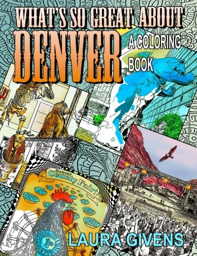 9780692752616: What's So Great About Denver: A Coloring Book (Laura Givens Coloring Books) (Volume 2)