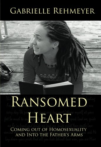 9780692760727: Ransomed Heart: Coming Out of Homosexuality and Into the Father's Arms
