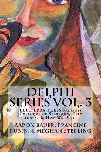 9780692761878: Delphi Series Vol. 3: Colloquy of Sparrows, City Songs, & How We Drift (Blue Lyra Press Delphi Series) (Volume 3)