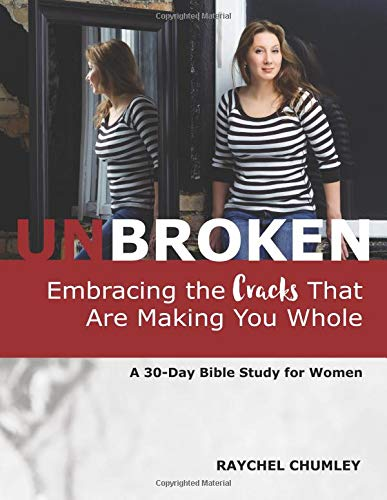 9780692763247: Unbroken: Embracing the Cracks That Are Making You Whole: A 30-Day Bible Study for Women