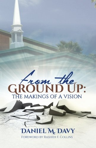 9780692763865: From the Ground Up: The Makings of a Vision