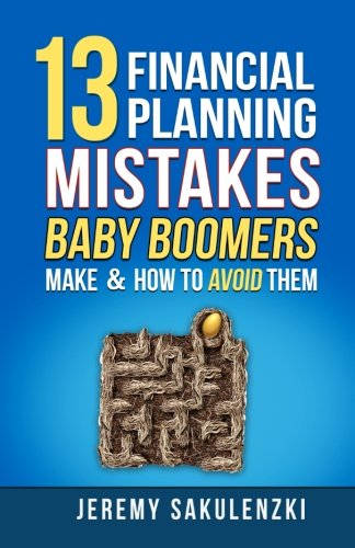 9780692768037: 13 Financial Planning Mistakes Baby Boomers Make & How To Avoid Them