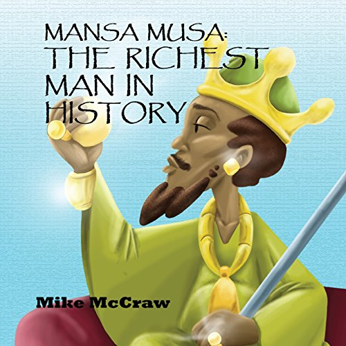 Mansa Musa: The Richest Man in History: Mike McCraw