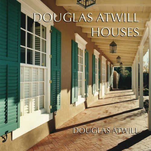 9780692778111: Douglas Atwill Houses: A Memoir of Five Decades and Fifty-Nine Houses