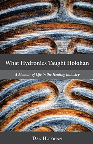 What Hydronics Taught Holohan: A Memoir of: Holohan, Dan