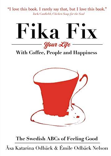 Fika Fix Your Life : With Coffee,: Asa Katarina Odback;