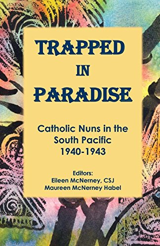 Trapped in Paradise: Catholic Nuns in the South Pacific 1940-1943: Sr. Hedda M. Jaeger CSJ