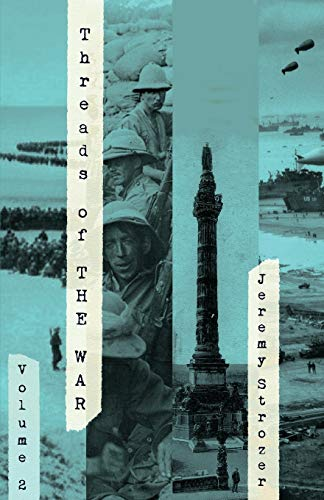 Threads of the War, Volume II: Personal Truth-Inspired Flash-Fiction of the 20th Century's War:...