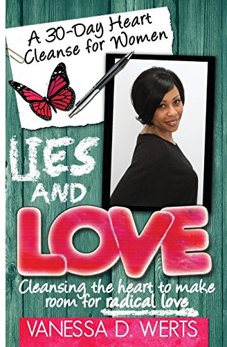 Lies and Love: Cleansing the Heart to: Werts, Vanessa D