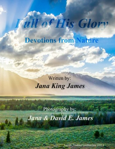 Full of His Glory: Devotions from Nature: Jana King James