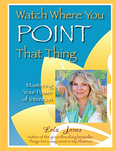 9780692805213: Watch Where You Point That Thing: Mastering Your Power of Intention