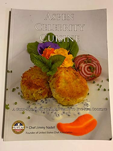 9780692807583: Aspen Celebrity Cuisine A Gold-Medal Chef's Simple Guide To Five-Star Cooking