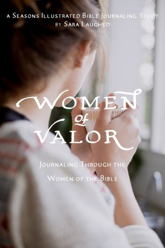 Women of Valor: Journaling Through the Women of the Bible: A Seasons Illustrated Bible Journaling Study