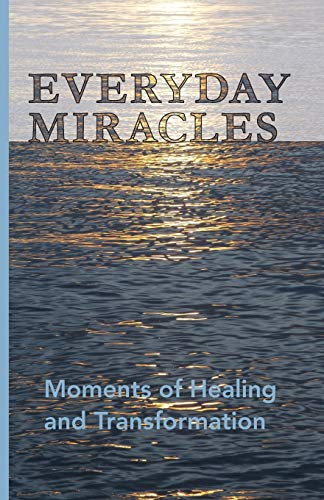 Everyday Miracles: Moments of Healing and Transformation: Langeteig, Kendra, Morrison,