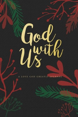 God With Us: A Love God Greatly Advent Study Journal: Love God Greatly