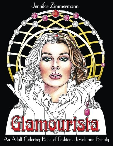 Glamourista: An Adult Coloring Book of Fashion, Jewels and Beauty
