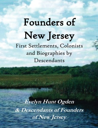 Founders of New Jersey: First Settlements, Colonists and Biographies by Descendants: Evelyn Hunt ...