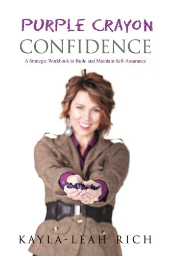 Purple Crayon Confidence: A Strategic Workbook to Build and Maintain Self-Assurance: Kayla-Leah Rich