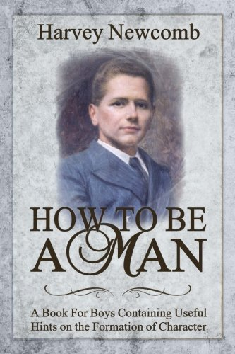 9780692823668: How To Be a Man: A Book For Boys Containing Helpful Hints on the Formation of Character
